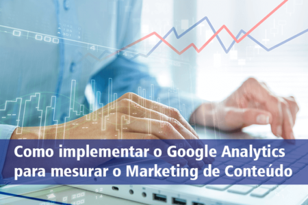 Como implementar o Google Analytics para mesurar o Marketing de Conteúdo
